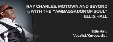 """RAY CHARLES, MOTOWN and BEYOND with the """"Ambassador of Soul"""" ELLIS HALL"""
